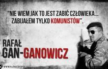 Rafał Gan-Ganowicz: zabijałem tylko komunistów…