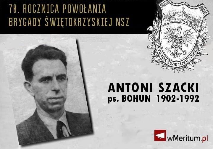 "Brygada Świętokrzyska NSZ: Antoni Szacki ""Bohun"""