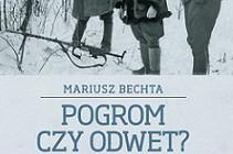 """Tylko prawda jest ciekawa - Mariusz Bechta - """"Pogrom czy odwet? Akcja zbrojna Zrzeszenia Wolność i Niezawisłość w Parczewie 5 lutego 1946 r."""" [recenzja]"""