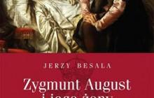 Besala Jerzy - Zygmunt August i jego żony [recenzja]