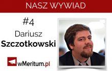 NASZ WYWIAD #4. Dariusz Szczotkowski: Nie powinienem był tak się odezwać do Korwin-Mikkego. Ludzie weryfikują swoje poglądy