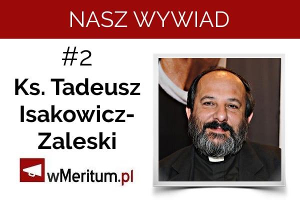NASZ WYWIAD #2. Ks. Tadeusz Isakowicz-Zaleski: Czekamy na ustawę oddającą cześć nie tylko ofiarom UPA, lecz potępiającą również banderowską ideologię