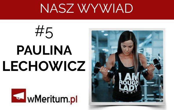 NASZ WYWIAD #5. Paulina Lechowicz: Na siłowni czuję się jak w domu