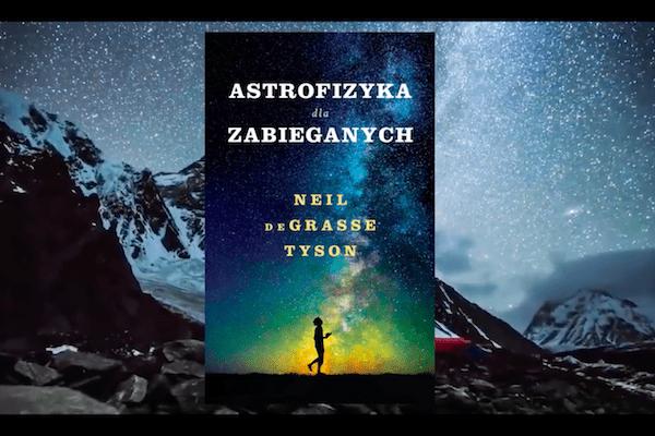 """Dużo wiedzy w małym wydaniu? - Neil DeGrasse Tyson - """"Astrofizyka dla zabieganych"""" [RECENZJA]"""